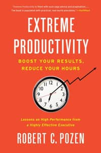 Extreme Productivity: Boost Your Results, Reduce Your Hours (Robert Pozen)